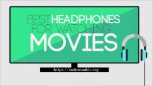 10 Best Headphones for Watching Movies – (2017)